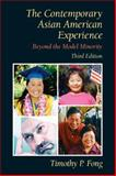 The Contemporary Asian American Experience : Beyond the Model Minority, Fong, Timothy P., 013185061X