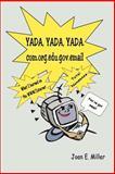 Yada, Yada, Yada.Com.Org.Edu.Gov.Email, Joan E. Miller, 0595100619