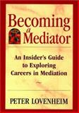 How to Become a Mediator, Lovenheim, Peter, 0787950610