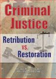 Criminal Justice : Retribution vs. Restoration, Eleanor Hannon Judah, 078900061X