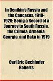 In Denikin's Russia and the Caucasus, 1919-1920; Being a Record of a Journey to South Russia, the Crimea, Armenia, Georgia, and Baku In 1919, Carl Eric Bechhofer Roberts, 1151000612