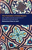 The Formation of Arab Reason : Text, Tradition and the Construction of Modernity in the Arab World, al-Jabri, Mohammad Abed, 1848850611