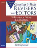 Creating 6-Trait Revisers and Editors for Grade 6 : 30 Revision and Editing Lessons, Spandel, Vicki, 0205570615