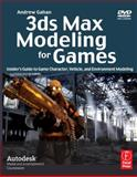 3ds Max Modeling for Games : Insider's Guide to Game Character, Vehicle, and Environment Modeling, Gahan, Andrew, 0240810619