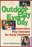 Outdoor Play Everyday : Innovative Play Concepts for Early Childhood, Wellhousen, Karyn, 0766840611