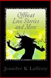Offbeat Love Stories and More, Jennifer K. Lafferty, 1466390611