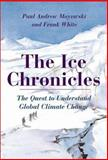 The Ice Chronicles : The Quest to Understand Global Climate Changes, Mayewski, Paul Andrew and White, Frank, 1584650613