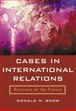 Cases in International Relations : Portraits of the Future, Snow, Donald M. and Brown, Eugene, 0321080610