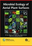 Microbial Ecology of Aerial Plant Surfaces, Bailey, Mark J. and Lilley, Andrew K., 1845930614