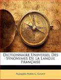 Dictionnaire Universel des Synonymes de la Langue Française, Francois Pierre G. Guizot, 1142540618