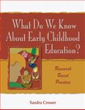 What Do We Know about Early Childhood Education? : A Research Based Practice, Crosser, Sandra, 1401850618