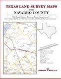 Texas Land Survey Maps for Navarro County : With Roads, Railways, Waterways, Towns, Cemeteries and Including Cross-referenced Data from the General Land Office and Texas Railroad Commission, Boyd, Gregory A., 1420350617
