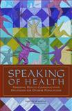 Speaking of Health : Assessing Health Communication Strategies for Diverse Populations, Committee on Communication for Behavior Change in the 21st Century: Improving the Health of Diverse Populations and Board on Neuroscience and Behavioral Health Staff, 0309110610