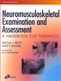 Neuromusculoskeletal Examination and Assessment : A Handbook for Therapists, Petty, Nicola J. and Moore, Ann P., 044307061X