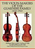 The Violin-Makers of the Guarneri Family (1626-1762), William Henry Hill and Arthur F. Hill, 0486260615