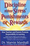 Discipline without Stress Punishments or Rewards : How Teachers and Parents Promote Responsibility and Learning, Marshall, Marvin, 0970060610
