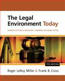The Legal Environment Today : Business in Its Ethical, Regulatory, e-Commerce, and Global Setting, Miller, Roger LeRoy and Cross, Frank B., 1111530610
