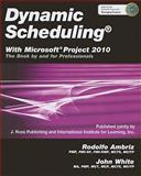 Dynamic Scheduling with Microsoft Project 2010 : The Book by and for Professionals, Ambriz, Rodolfo and White, John, 1604270616