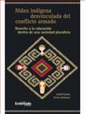 Niñez Indígena Desvinculada del Conflicto Armado : Derecho a la Educación Dentro de una Sociedad Pluralista, Torres Quintero, Astrid Karine, 9587100611