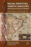 Racial Identities, Genetic Ancestry, and Health in South America : Argentina, Brazil, Colombia, and Uruguay, Gibbon, Sahra and Sans, Mónica, 0230110614