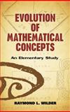 Evolution of Mathematical Concepts : An Elementary Study, Raymond L. Wilder, 0486490610