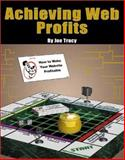 Achieving Web Profits : How to Make Your Website Profitable, Tracy, Joe, 0929870611