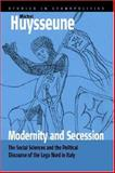Modernity and Secession : The Social Sciences and the Political Discourse of the Lega Nord in Italy, Huysseune, Michel, 1845450612