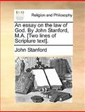 An Essay on the Law of God by John Stanford, M a [Two Lines of Scripture Text], John Stanford, 1140910612