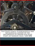 The Crafts Family a Genealogical and Biographical History of the Descendants of Griffin and Alice Craft, of Roxbury, Mass 1630-1890, James Crafts, 1149850612