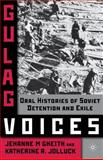 Gulag Voices : Oral Histories of Soviet Incarceration and Exile, Gheith, Jehanne M. and Jolluck, Katherine R., 0230610625