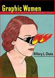 Graphic Women : Life Narrative and Contemporary Comics, Chute, Hillary L., 0231150628