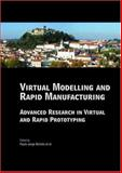 Virtual Modelling and Rapid Manufacturing : Advanced Research in Virtual and Rapid Prototyping, Bártolo, Paulo Jorge and Mateus Artur Jorge, 0415390621