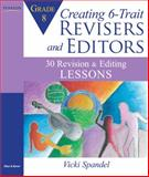 Creating 6-Trait Revisers and Editors for Grade 8 : 30 Revision and Editing Lessons, Spandel, Vicki, 0205570623