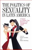 The Politics of Sexuality in Latin America : A Reader on Lesbian, Gay, Bisexual, and Transgender Rights, , 0822960621