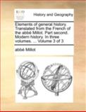Elements of General History Translated from the French of the Abbé Millot Part Second Modern History in Three, Abbe Millot, 1140720627