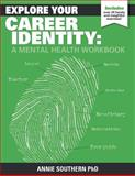 Explore Your Career Identity: a Mental Health Workbook, Annie Southern, 1497390621