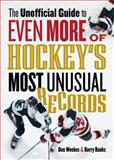 The Unofficial Guide to Even More of Hockey's Most Unusual Records, Don Weekes and Kerry Banks, 155365062X