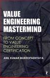 Value Engineering Mastermind : From Concept to Value Engineering Certification, Mukhopadhyaya, Anil Kumar, 813210062X
