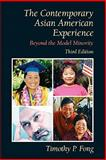 Contemporary Asian American Experience : Beyond the Model Minority- (Value Pack W/MySearchLab), Fong and Fong, Timothy P., 0205700624