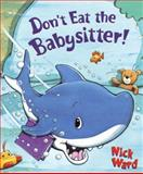 Don't Eat the Babysitter!, Nick Ward, 0385750625