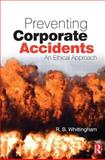 Preventing Corporate Accidents : An Ethical Approach, Whittingham, R. B., 0750680628