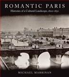 Romantic Paris : Histories of a Cultural Landscape, 1800-1850, Marrinan, Michael, 0804750629