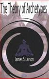 The Theory of Archetypes, James S. Larson, 1594540624