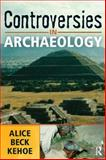 Controversies in Archaeology, Kehoe, Alice Beck, 1598740628