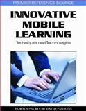 Innovative Mobile Learning : Techniques and Technologies, Ryu, Hokyoung and Parsons, David, 1605660620