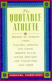 The Quotable Athlete : Words of Wisdom from Mark McGwire, Michael Jordan, Mia Hamm, Bonnie Blair, McGovern, Michael H., 007136062X