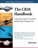 The CRM Handbook : A Business Guide to Customer Relationship Management, Dyché, Jill, 0201730626