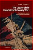 The Legacy of the French Revolutionary Wars : The Nation-in-Arms in French Republican Memory, Forrest, Alan, 0521810620