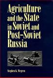 Agriculture and the State in Soviet and Post-Soviet Russia, Wegren, Stephen K., 0822940620
