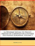 La Réforme Sociale en France Déduite de L'Observation Comparée des Peuples Européens, Frdric Le Play and édéric Le Play, 1147280622